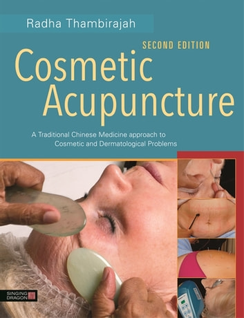 Cosmetic Acupuncture, Second Edition - A Traditional Chinese Medicine Approach to Cosmetic and Dermatological Problems ebook by Radha Thambirajah