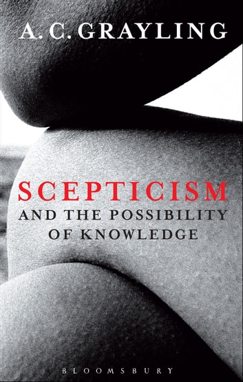 Scepticism and the Possibility of Knowledge ebook by Professor A. C. Grayling