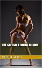 The Steamy Erotica Bundle ebook by Valerie Wald,Angela Gray,Vicki Sex