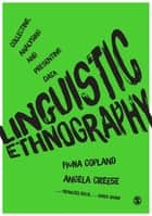 Linguistic Ethnography - Collecting, Analysing and Presenting Data ebook by Fiona Copland, Angela Creese