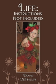 Life: Instructions Not Included ebook by Diane DePhillips