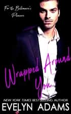 Wrapped Around You - For the Billionaire's Pleasure, #2 ebook by Evelyn Adams