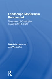 Landscape Modernism Renounced - The Career of Christopher Tunnard (1910-1979) ebook by David Jacques,Jan Woudstra