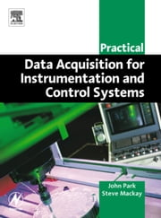 Practical Data Acquisition for Instrumentation and Control Systems ebook by Park, John