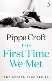 The First Time We Met - The Oxford Blue Series #1 ebook by Pippa Croft