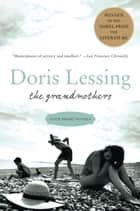 The Grandmothers - Four Short Novels ebook by Doris Lessing