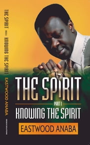 Knowing The Spirit ebook by Eastwood Anaba