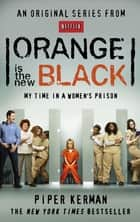 Orange Is the New Black - My Time in a Women's Prison ebook by Piper Kerman