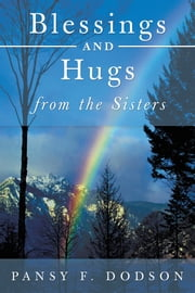 Blessings and Hugs from the Sisters ebook by Pansy F. Dodson