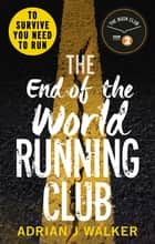 The End of the World Running Club - The ultimate race against time post-apocalyptic thriller eBook by Adrian J Walker
