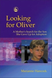 Looking for Oliver: A Mother's Search for the Son She Gave Up for Adoption ebook by Hancock, Marianne