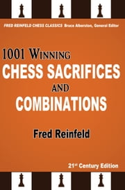 1001 Winning Chess Sacrifices and Combinations ebook by Fred Reinfeld