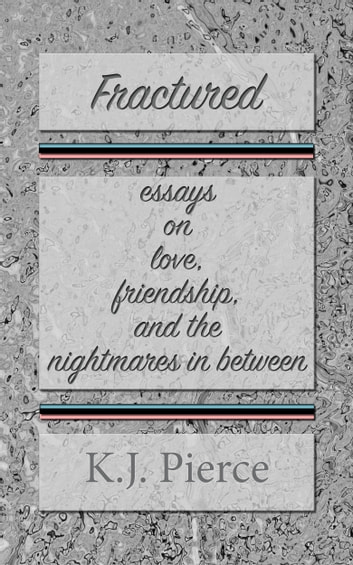 Fractured Essays On Love Friendship And The Nightmares In Between  Fractured Essays On Love Friendship And The Nightmares In Between Ebook  By Kj Essays About English also English Sample Essays  Causes Of The English Civil War Essay