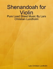 Shenandoah for Violin - Pure Lead Sheet Music By Lars Christian Lundholm ebook by Lars Christian Lundholm