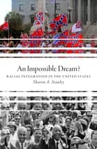 An Impossible Dream? - Racial Integration in the United States ebook by Sharon A. Stanley