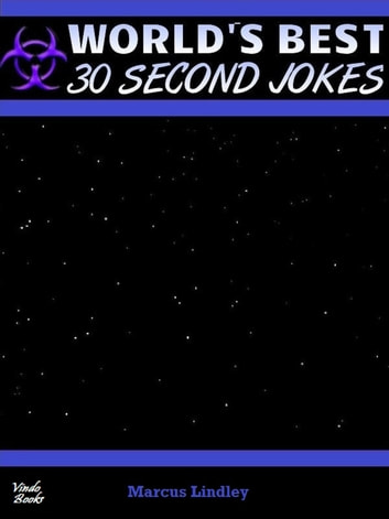 World's Best 30 Second Jokes - A huge collection of jokes for your Kobo ebook by Marcus Lindley