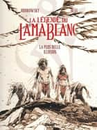 La Légende du lama blanc - Tome 02 - La plus belle Illusion ebook by Alejandro Jodorowsky, Georges Bess
