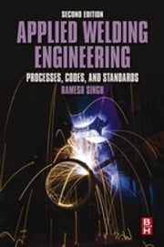 Applied Welding Engineering - Processes, Codes, and Standards ebook by Ramesh Singh