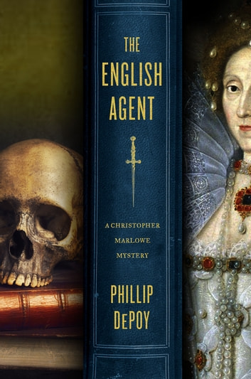 The English Agent - A Christopher Marlowe Mystery ebook by Phillip DePoy