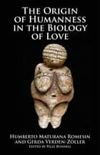 The Origin of Humanness in the Biology of Love ebook by Humberto Maturana Romesín