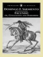 Facundo - Or, Civilization and Barbarism ebook by Domingo F. Sarmiento, Ilan Stavans, Mary Peabody Mann