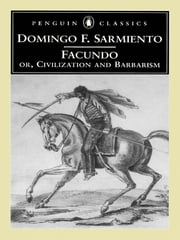 Facundo - Or, Civilization and Barbarism ebook by Domingo F. Sarmiento, Mary Peabody Mann, Ilan Stavans