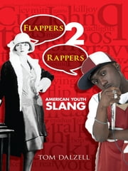 Flappers 2 Rappers - American Youth Slang ebook by Tom Dalzell
