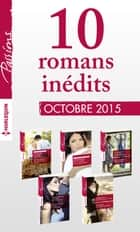 10 romans inédits Passions (nº560 à 564-octobre 2015) ebook by Collectif