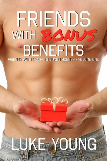 Friends With Bonus Benefits ebook by Luke Young
