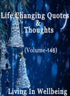 Life Changing Quotes & Thoughts (Volume 146) - Motivational & Inspirational Quotes ebook by Dr.Purushothaman Kollam
