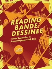 Reading bande dessinee: Critical Approaches to French-language Comic Strip ebook by Ann Miller