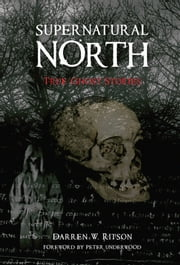 Supernatural North - True Ghiost Stories ebook by Darren W Ritson
