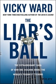 The Liar's Ball - The Extraordinary Saga of How One Building Broke the World's Toughest Tycoons ebook by Vicky Ward