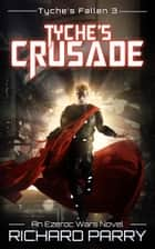 Tyche's Crusade - A Space Opera Adventure Epic ebook by Richard Parry