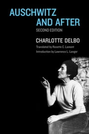 Auschwitz and After - Second Edition ebook by Charlotte Delbo,Rosette C. Lamont,Lawrence L. Langer