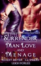 Surrender: Man Love and Menage (Surrender Novella Collection No. 2) ebook by Roxxy Meyer, C.J. Sneere, Leigh Foxlee