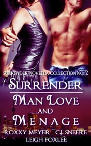 Surrender: Man Love and Menage (Surrender Novella Collection No. 2) ebook by Roxxy Meyer,C.J. Sneere,Leigh Foxlee