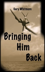 Bringing Him Back ebook by Gary Whitmore