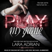Play My Game - A 100 Series Standalone Romance audiobook by Lara Adrian