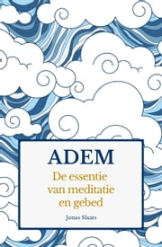 Adem. De essentie van meditatie en gebed. ebook by Kobo.Web.Store.Products.Fields.ContributorFieldViewModel