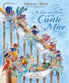 The Ups and Downs of the Castle Mice ebook by Michael Bond, Emily Sutton