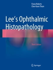 Lee's Ophthalmic Histopathology ebook by Fiona Roberts,Chee Koon Thum
