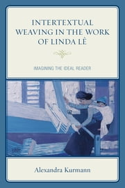 Intertextual Weaving in the Work of Linda Lê - Imagining the Ideal Reader ebook by Alexandra Kurmann