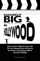 Making It Big In Hollywood ebook by KMS Publishing