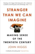Stranger Than We Can Imagine - Making Sense of the Twentieth Century ebook by John Higgs