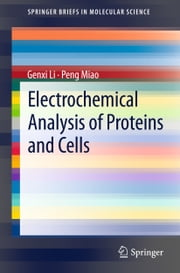 Electrochemical Analysis of Proteins and Cells ebook by Genxi Li,Peng Miao