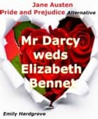 Mr. Darcy weds Elizabeth Bennet: Jane Austen Pride and Prejudice Alternative ebook by Emily Hardgrove
