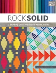 Rock Solid - 13 Stunning Quilts Made with Kona Cottons ebook by Karen M. Burns