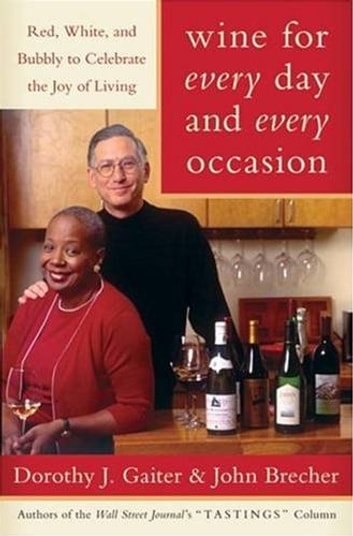Wine for Every Day and Every Occasion - Living Well With Wine eBook by John Brecher,Dorothy J. Gaiter