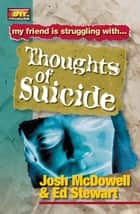 Friendship 911 Collection - My friend is struggling with.. Thoughts of Suicide eBook by Josh McDowell, Ed Stewart